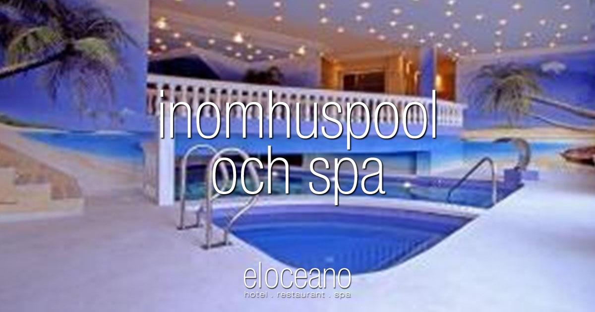 Inomhuspool och Spa - el Oceano Hotell OG01